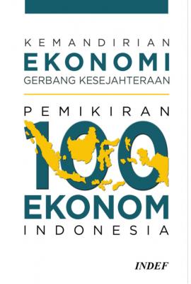 Kemandirian Ekonomi Gerbang Kesejahteraan : Pemikiran 100 Ekonom Indonesia