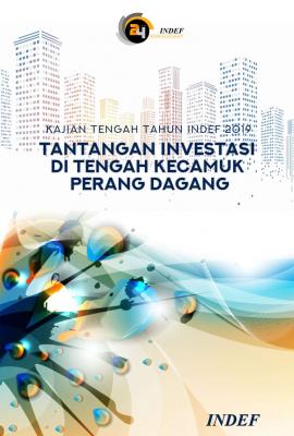 Kajian Tengah Tahun INDEF 2019: Tantangan Investasi di Tengah Kecamuk Perang Dagang