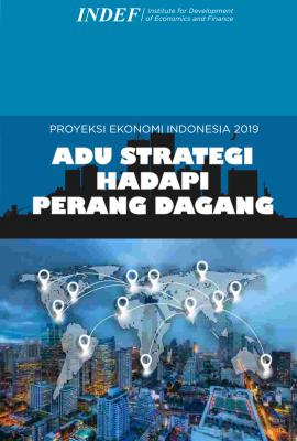 Proyeksi Ekonomi Indonesia 2019: Adu Strategi Hadapi Perang Dagang