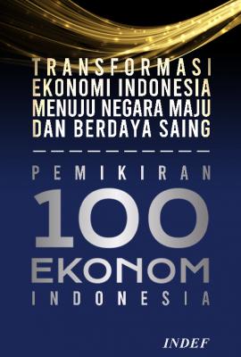 Transformasi Ekonomi Indonesia Menuju Negara Maju Dan Berdaya Saing : Pemikiran 100 Ekonom Indonesia