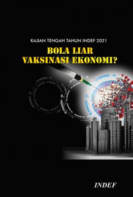 Kajian Tengah Tahun INDEF 2021 : Bola Liar Vaksinasi Ekonomi?